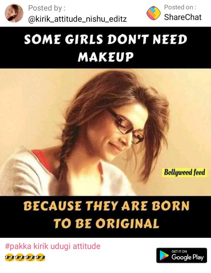 """girl power"" - Posted by : @ kirik _ attitude _ nishu _ editz Posted on : ShareChat SOME GIRLS DON ' T NEED MAKEUP Bollywood feed BECAUSE THEY ARE BORN TO BE ORIGINAL # pakka kirik udugi attitude GET IT ON Google Play - ShareChat"