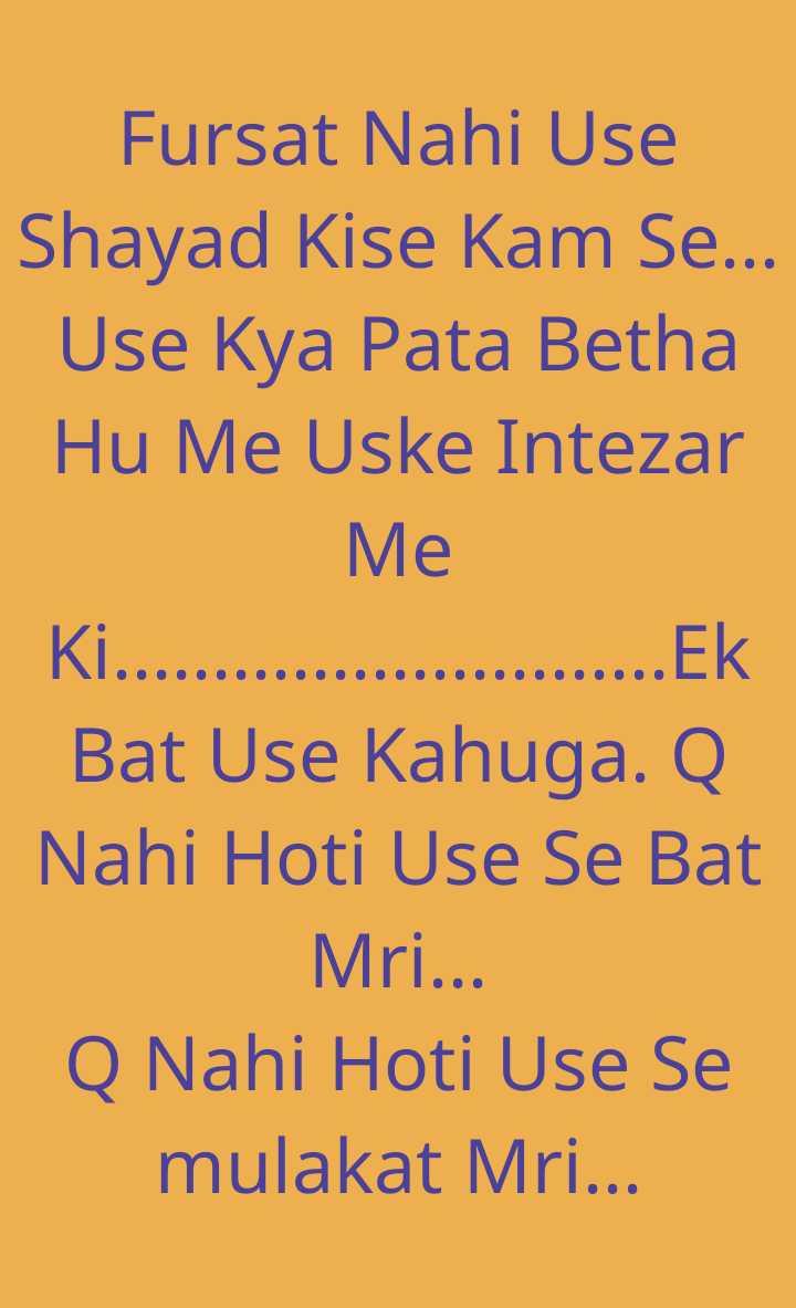 💏 इश्क़-मोहब्बत - Fursat Nahi Use Shayad Kise Kam Se . . Use Kya Pata Betha Hu Me Uske Intezar Me Ki . . . . . . . . . Bat Use Kahuga . Q Nahi Hoti Use Se Bat Mri . . . Q Nahi Hoti Use Se mulakat Mri . . . . . . . . . . . . . Ek - ShareChat