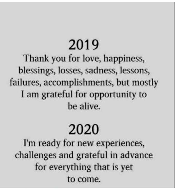 📖एग्जाम मोटिवेशन - 2019 Thank you for love , happiness , blessings , losses , sadness , lessons , failures , accomplishments , but mostly I am grateful for opportunity to be alive . 2020 I ' m ready for new experiences , challenges and grateful in advance for everything that is yet to come . - ShareChat