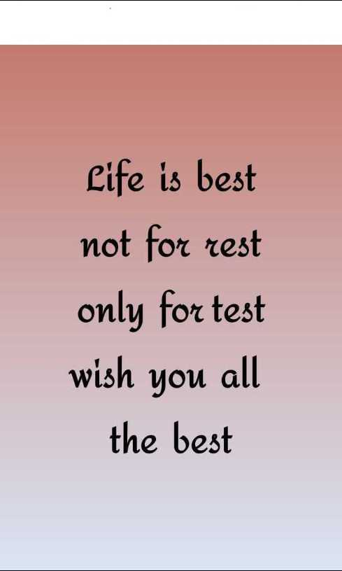 📝 करियर टिप्स - Life is best not for rest only for test wish you all the best - ShareChat