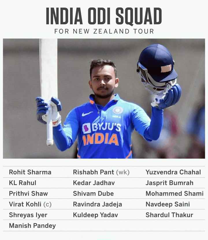 क्रिकेटप्रेमी के लिए - INDIA ODI SQUAD FOR NEW ZEALAND TOUR BYJU ' S WDIA Rohit Sharma KL Rahul Prithvi Shaw Virat Kohli ( c ) Shreyas lyer Manish Pandey Rishabh Pant ( wk ) Kedar Jadhav Shivam Dube Ravindra Jadeja Kuldeep Yadav Yuzvendra Chahal Jasprit Bumrah Mohammed Shami Navdeep Saini Shardul Thakur - ShareChat