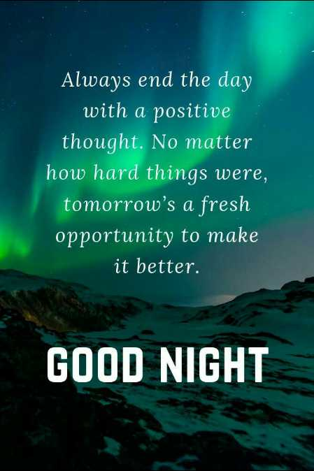 🌙 गुड नाईट - Always end the day with a positive thought . No matter how hard things were , tomorrow ' s a fresh opportunity to make it better . GOOD NIGHT - ShareChat
