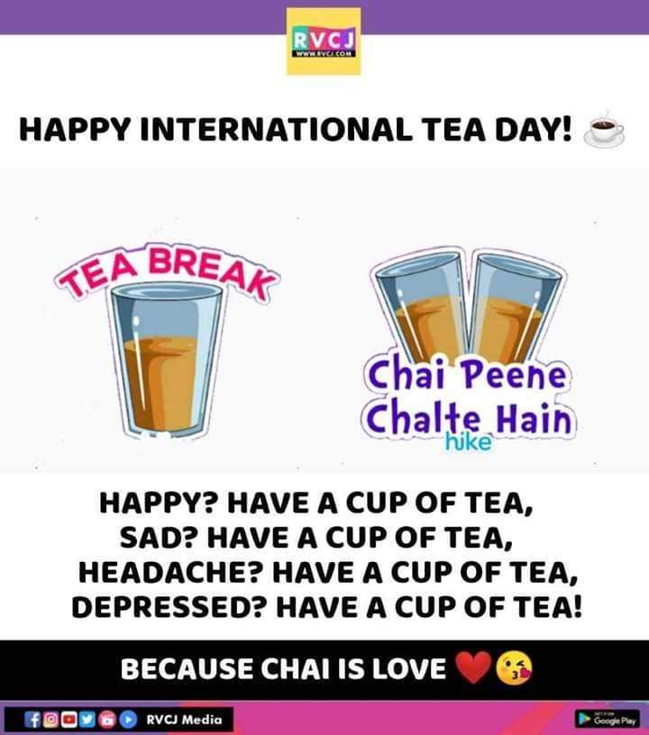 🌙 गुड नाईट - RVCJ DIVCOM HAPPY INTERNATIONAL TEA DAY ! • TEA BREAK Chai Peene Chalte Hain HAPPY ? HAVE A CUP OF TEA , SAD ? HAVE A CUP OF TEA , HEADACHE ? HAVE A CUP OF TEA , DEPRESSED ? HAVE A CUP OF TEA ! BECAUSE CHAI IS LOVE RVCJ Media - ShareChat