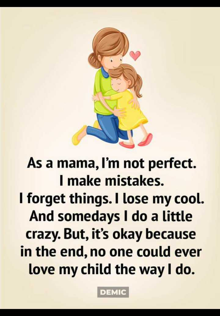 🔐 ग्रुप: मातृशक्ति - As a mama , I ' m not perfect . I make mistakes . I forget things . I lose my cool . And somedays I do a little crazy . But , it ' s okay because in the end , no one could ever love my child the way I do . DEMIC - ShareChat