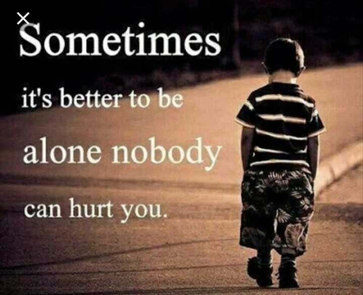 💔जख्मी दिल - Sometimes it ' s better to be alone nobody can hurt you . - ShareChat