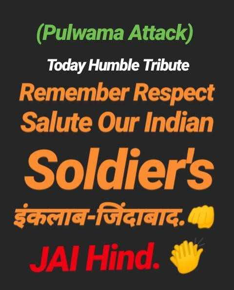 🙏 जवानों को सलाम - ( Pulwama Attack ) Today Humble Tribute Remember Respect Salute Our Indian Soldier ' s इंकलाब - जिंदाबाद . JAI Hind all - ShareChat