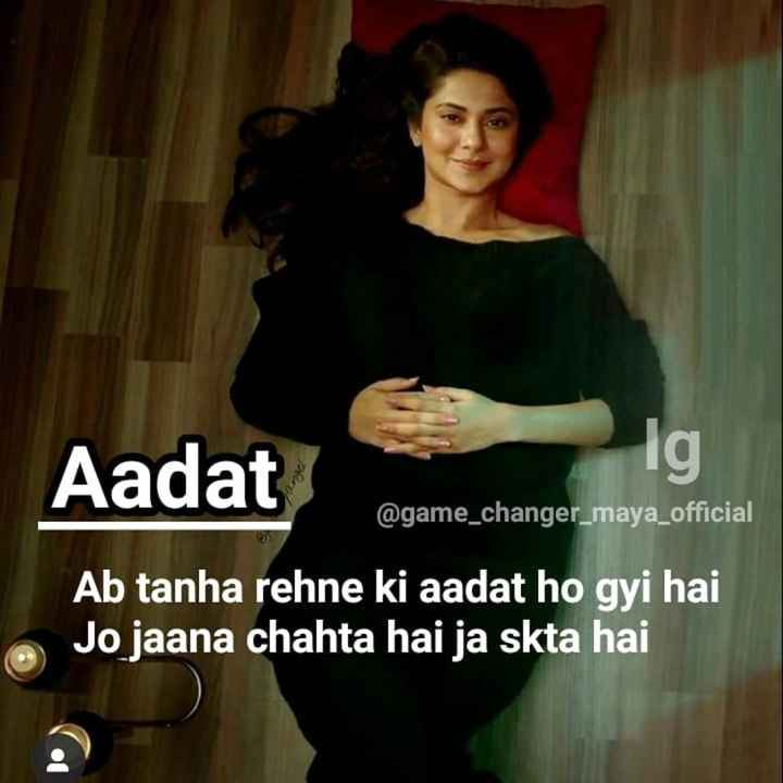 👸जेनिफर विंगेट: बेहद 2🔥 - Aadat lg @ game _ changer _ maya _ official Ab tanha rehne ki aadat ho gyi hai Jo jaana chahta hai ja skta hai - ShareChat