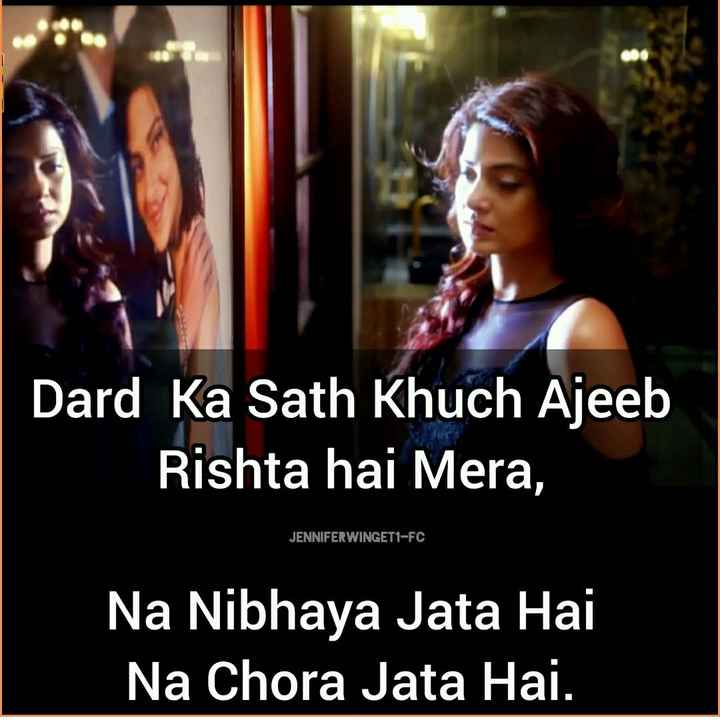 👸जेनिफर विंगेट - COM Dard Ka Sath Khuch Ajeeb Rishta hai Mera , JENNIFERWINGET1 - FC Na Nibhaya Jata Hai Na Chora Jata Hai . - ShareChat