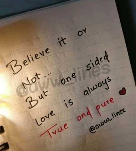 💔 दर्द-ए-दिल - Believe it or Not . . . But one sided Love is always True and pure @ aww . lines - ShareChat