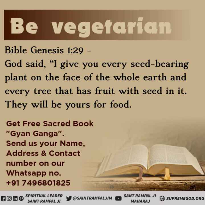"""🚫नागरिकता कानून का विरोध जारी - Be vegetarian Bible Genesis 1 : 29 - God said , """" I give you every seed - bearing plant on the face of the whole earth and every tree that has fruit with seed in it . They will be yours for food . Get Free Sacred Book Gyan Ganga . Send us your Name , Address & Contact number on our Whatsapp no . + 91 7496801825 SPIRITUAL LEADER SAINT RAMPAL JI y @ SAINTRAMPALJIM SANT RAMPAL JI A MAHARAJ SUPREMEGOD . ORG SUPREMEGOD . ORG - ShareChat"""