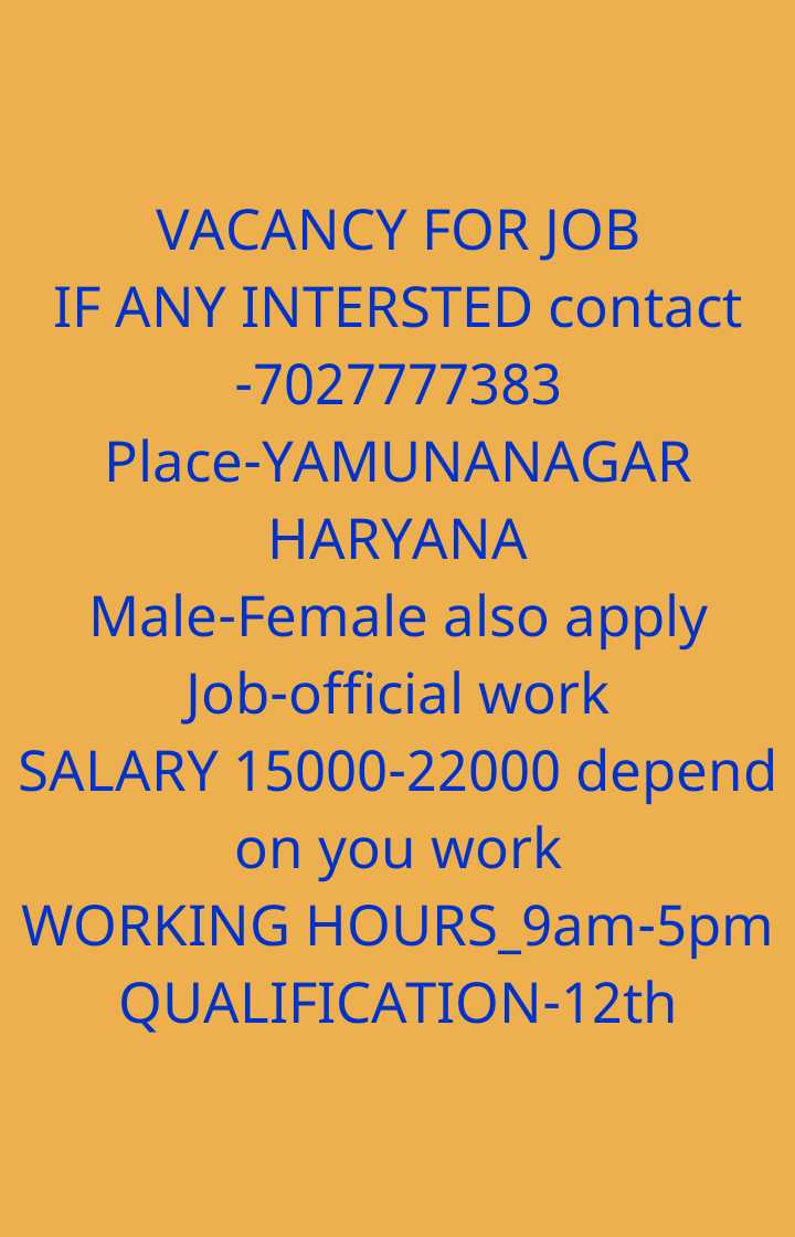 📰नौकरी समाचार - VACANCY FOR JOB IF ANY INTERSTED contact - 7027777383 Place - YAMUNANAGAR HARYANA Male - Female also apply Job - official work SALARY 15000 - 22000 depend on you work WORKING HOURS _ 9am - 5pm QUALIFICATION - 12th - ShareChat