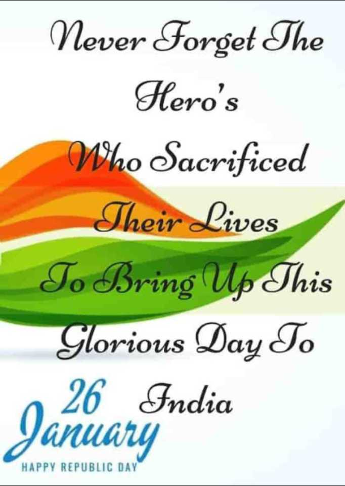 🇮🇳प्रजासत्ताक दिन - Never Forget The Hero ' s Who Sacrificed Their Lives To Bring Up This Glorious Day To 26 Fndia January HAPPY REPUBLIC DAY - ShareChat