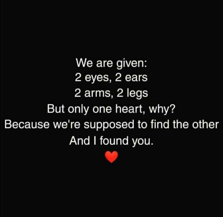 🌹प्रेमरंग - We are given : 2 eyes , 2 ears 2 arms , 2 legs But only one heart , why ? Because we ' re supposed to find the other And I found you . - ShareChat