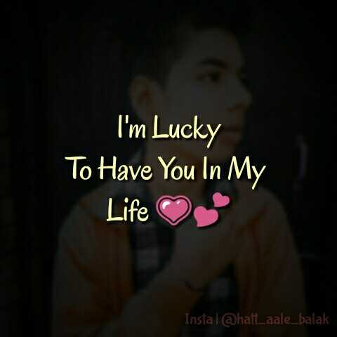 फोटू आले स्टेटस - I ' m Lucky To Have You In My Life Instal @ haft _ aale _ balak - ShareChat