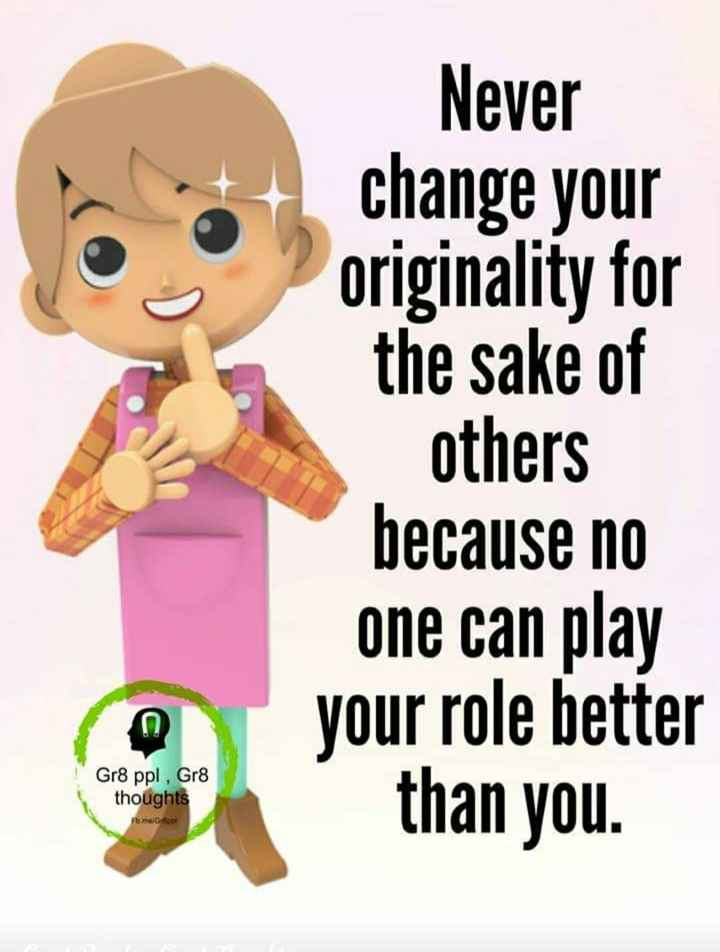 👁बिग बॉस 13 - Never change your originality for the sake of others because no one can play your role better than you . Gr8 ppl , Gr8 thoughts Fome / Grool - ShareChat