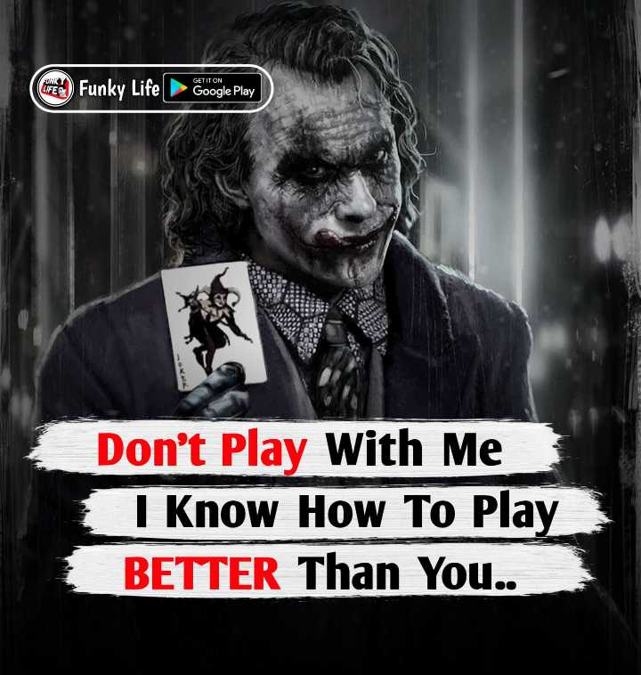🤘 बॉयज गैंग 😎 - GET IT ON GEP ) Funky Life Google Play Don ' t Play With Me I Know How To Play BETTER Than You . . - ShareChat