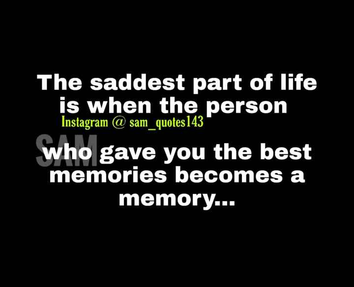 💭माझे विचार - The saddest part of life is when the person Instagram @ sam _ quotes 143 who gave you the best memories becomes a memory . . . - ShareChat