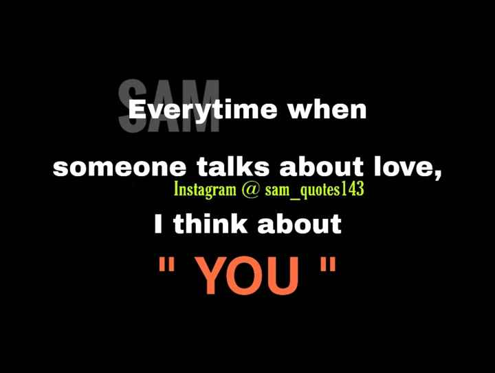 💭माझे विचार - Everytime when someone talks about love , Instagram @ sam _ quotes 143 I think about YOU - ShareChat