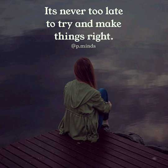 ☝ मेरे विचार - Its never too late to try and make things right . @ p . minds - ShareChat