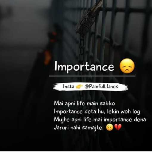 💚 लाइफ कोट्स - Importance Insta @ Painfull . Lines Mai apni life main sabko Importance deta hu , lekin woh log Mujhe apni life mai importance dena Jaruri nahi samajte . - ShareChat