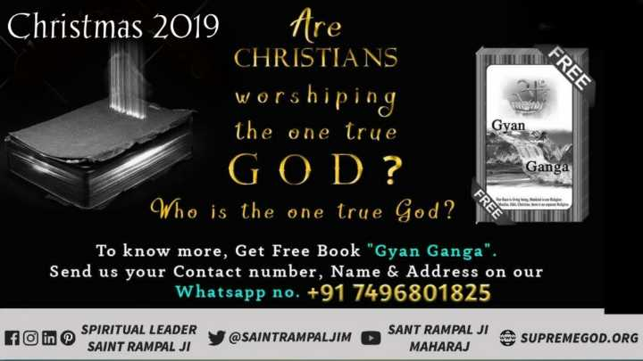 🎉 शादी-ब्याह स्टेटस - FREE Christmas 2019 Are CHRISTIANS worshiping the one true G O D ? Who is the one true God ? Gyan Ganga FREE To know more , Get Free Book Gyan Ganga . Send us your Contact number , Name & Address on our Whatsapp no . + 91 7496801825 AamSPIRITUAL LEADER SAINT RAMPAL JI y @ SAINTRAMPALJIM SANT RAMPAL JI A SUDDE MAHARAJ SUPREMEGOD . ORG - ShareChat