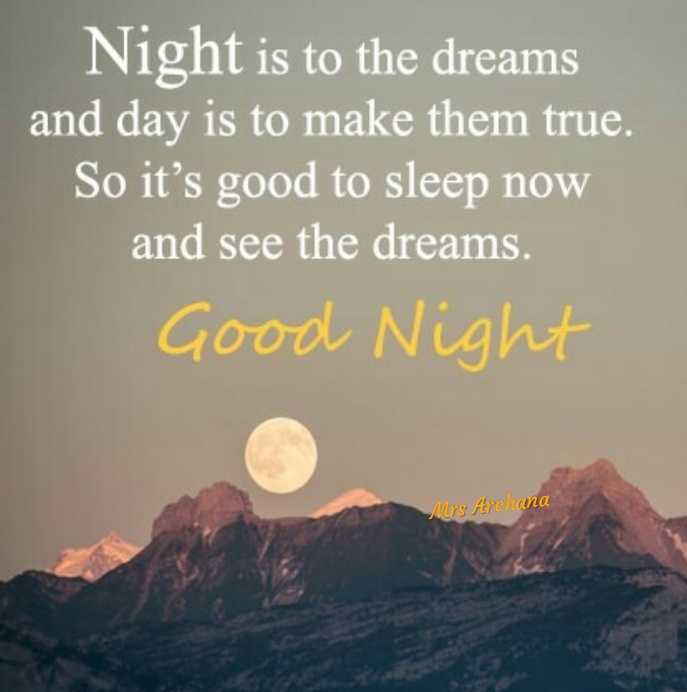 😴शुभ रात्री - s to the dreams and day is to make them true . So it ' s good to sleep now and see the dreams . Good Night Mrs Arcana - ShareChat