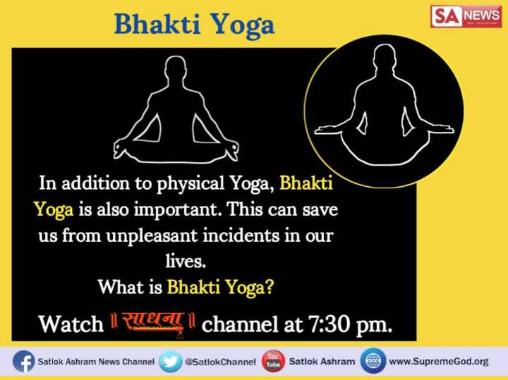 🌜 शुभ संध्या🙏 - Bhakti Yoga SA NEWS In addition to physical Yoga , Bhakti Yoga is also important . This can save us from unpleasant incidents in our lives . What is Bhakti Yoga ? Watch 1 LEI channel at 7 : 30 pm . Satlok Ashram News Channel @ SatlokChannel Tube Satlok Ashram e www . SupremeGod . org - ShareChat