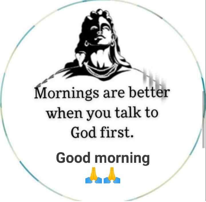 🌷शुभ सोमवार - Mornings are better when you talk to God first . Good morning - ShareChat