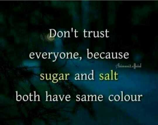 🤴 शेयरचैट टॉप क्रिएटर - Don ' t trust everyone , because sugar and salt both have same colour Animani . official - ShareChat