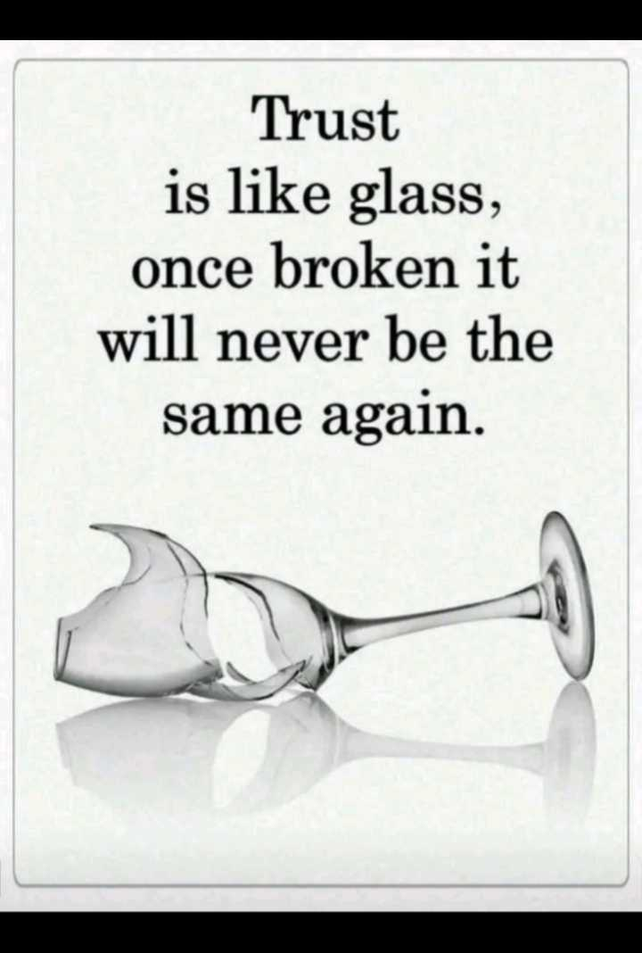 🖋 शेयरचैट Quotes - Trust is like glass , once broken it will never be the same again . - ShareChat