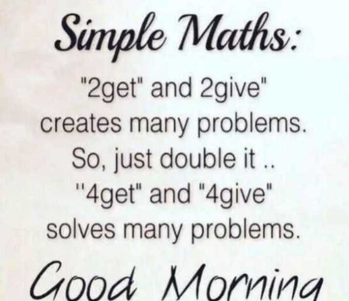 🖋 शेयरचैट Quotes - Simple Maths : 2get and 2give creates many problems . So , just double it . . 4get and 4give solves many problems . Good Morning - ShareChat