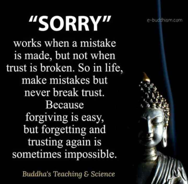 🖋 शेयरचैट Quotes - SORRY e - buddhism . com works when a mistake is made , but not when trust is broken . So in life , make mistakes but never break trust _ Because forgiving is easy , but forgetting and trusting again is sometimes impossible . Buddha ' s Teaching & Science - ShareChat