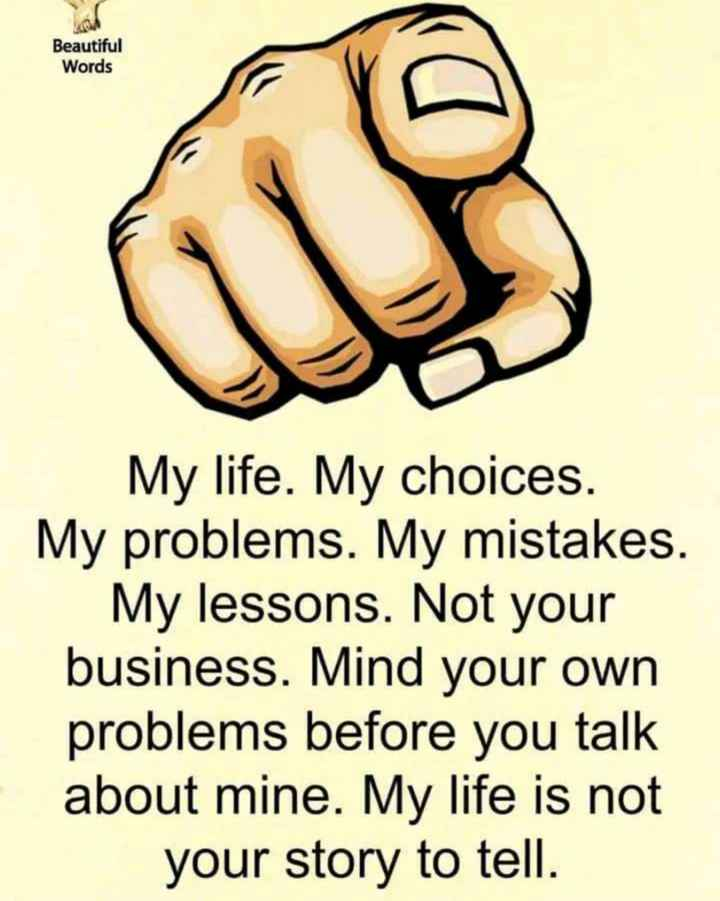 🖋 शेयरचैट Quotes - Beautiful Words My life . My choices . My problems . My mistakes . My lessons . Not your business . Mind your own problems before you talk about mine . My life is not your story to tell . - ShareChat