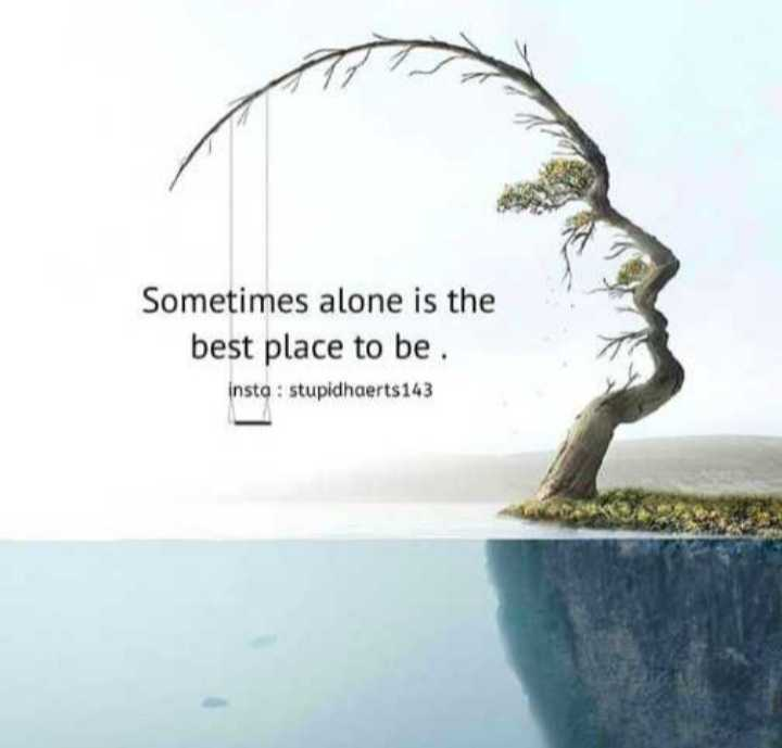 🖋 शेयरचैट Quotes - Sometimes alone is the best place to be insta : stupidhaerts143 - ShareChat