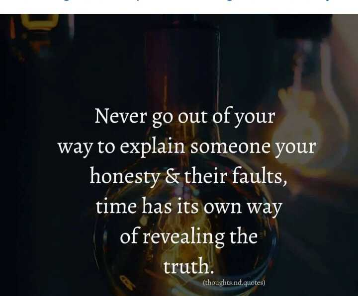 🖋 शेयरचैट Quotes - Never go out of your way to explain someone your honesty & their faults , time has its own way of revealing the truth . ( thoughts . nd . quotes ) - ShareChat