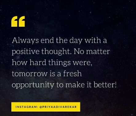 🖋 शेयरचैट Quotes - ' Always end the day with a positive thought . No matter how hard things were , tomorrow is a fresh opportunity to make it better ! INSTAGRAM : @ PRIYAADIVAREKAR - ShareChat