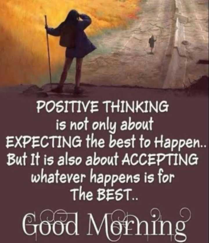 🖋 शेयरचैट Quotes - POSITIVE THINKING is not only about EXPECTING the best to Happen . . But it is also about ACCEPTING whatever happens is for The BEST . . Good Morhing - ShareChat