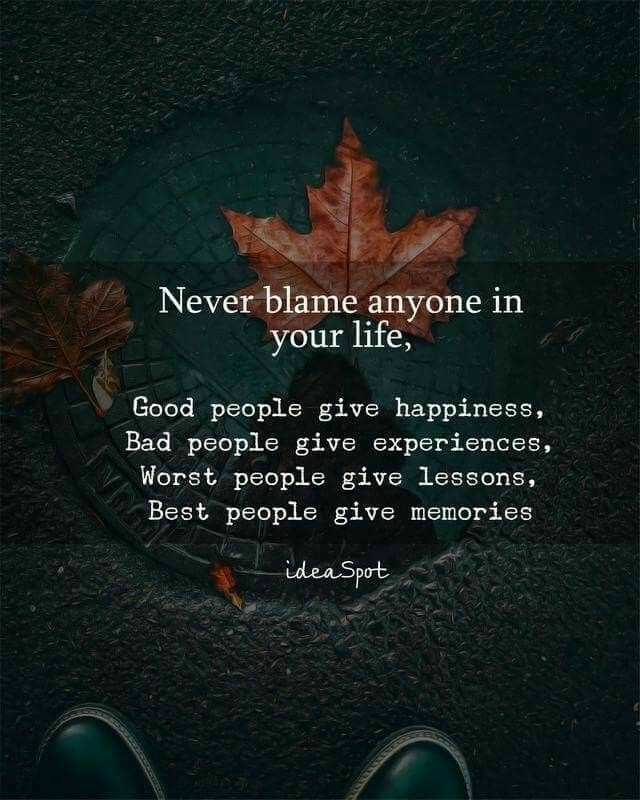 🖋 शेयरचैट Quotes - Never blame anyone in your life , Good people give happiness , Bad people give experiences , Worst people give lessons , Best people give memories ideaSpot - ShareChat