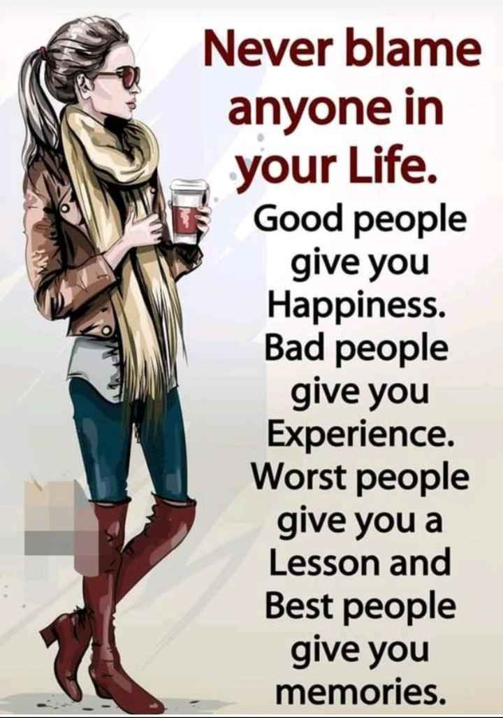 🎤 शेरो शायरी - Never blame anyone in your Life . Good people give you Happiness . Bad people give you Experience . Worst people give you a Lesson and Best people give you memories . - ShareChat