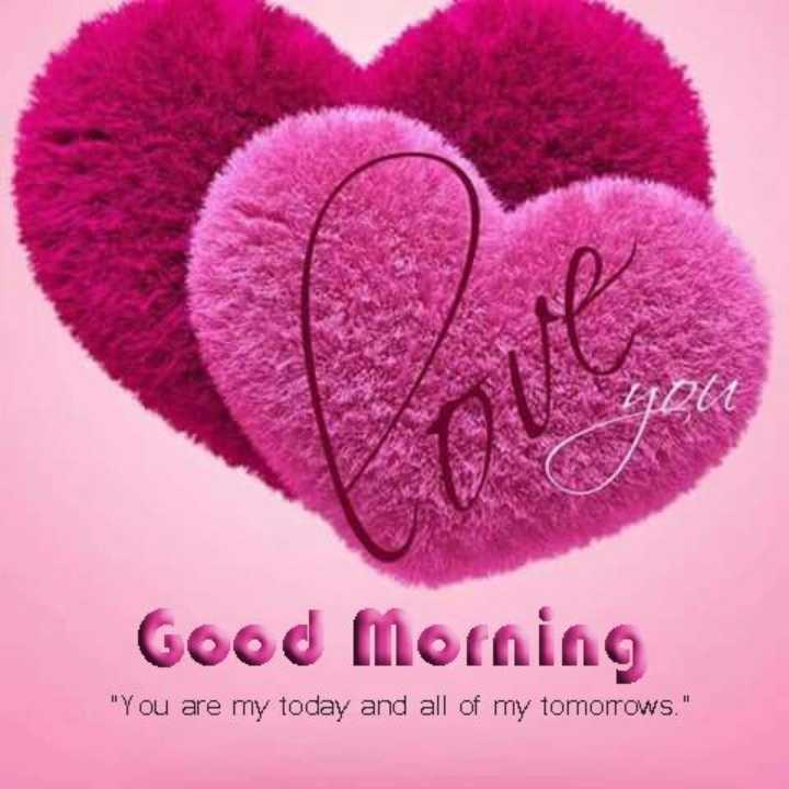 🌄  सुप्रभात - Good Morning You are my today and all of my tomorrows . - ShareChat
