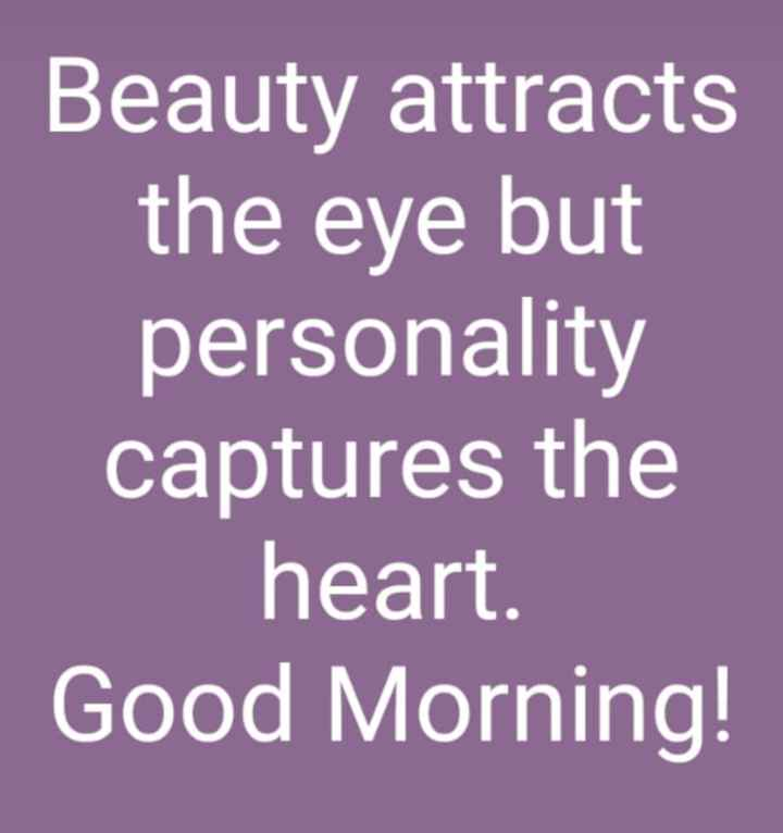 🌄सुप्रभात - Beauty attracts the eye but personality captures the heart . Good Morning ! - ShareChat