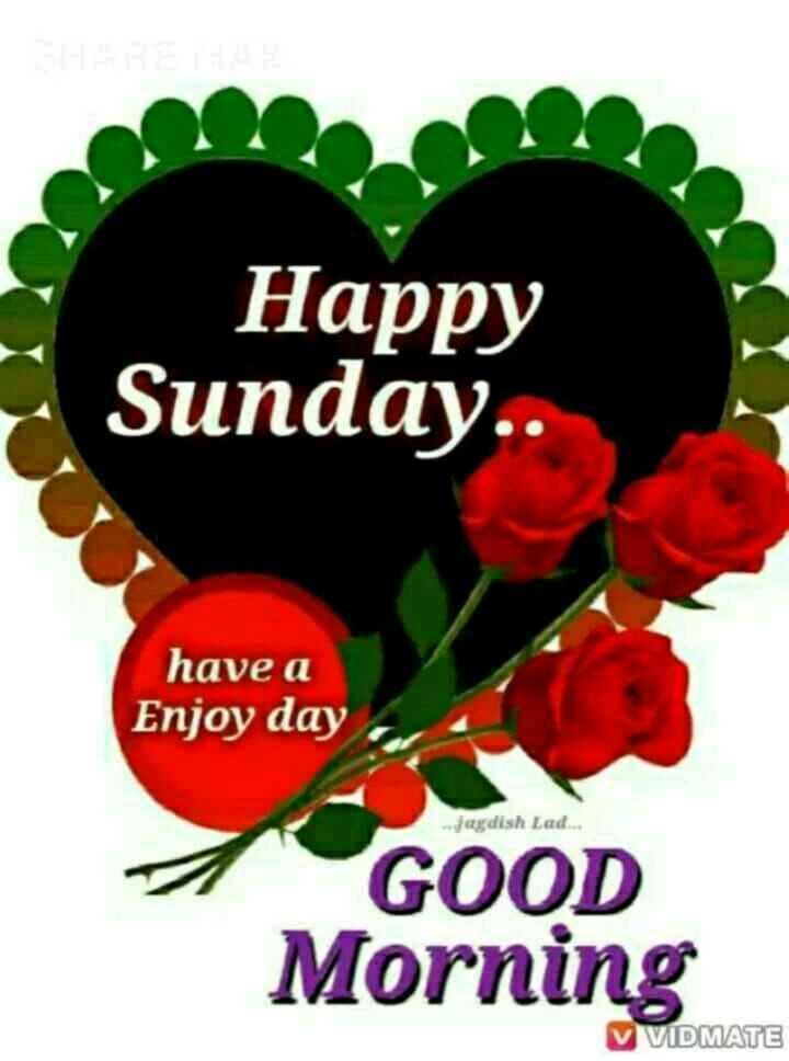 🌞 सुप्रभात 🌞 - Happy Sunday have a Enjoy day Jagdish Lad . . . GOOD Morning V VIDMATE - ShareChat