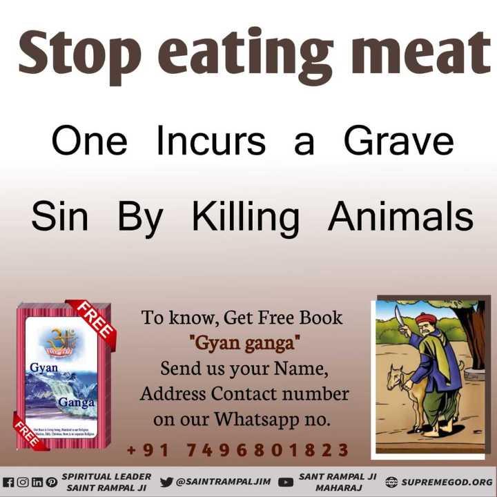 🧹स्वच्छ भारत मिशन - Stop eating meat One Incurs a Grave Sin By Killing Animals FREE Gyan To know , Get Free Book Gyan ganga Send us your Name , Address Contact number on our Whatsapp no . + 91 74 9 6 8 0 18 2 3 Ganga FREE fo in SPIRITUAL LEADER SP ! SAINT RAMPAL JI @ SAINTRAMPALJIM SANT RAMPAL JI A SUPREMEGOD . ORG MAHARAJ SUPREMEGOD . ORG - ShareChat
