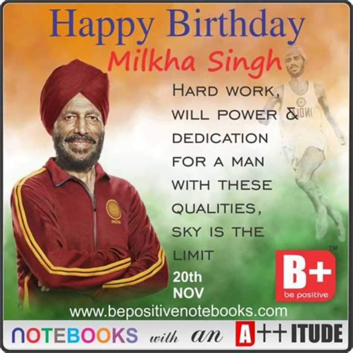🎂 हैप्पी बर्थडे मिल्खा सिंह - Happy Birthday Milkha Singh HARD WORK , WILL POWER & in DEDICATION FOR A MAN WITH THESE QUALITIES , SKY IS THE LIMIT B + be positive 20th NOV www . bepositivenotebooks . com NOTEBOOKS with an A + + ITUDE - ShareChat
