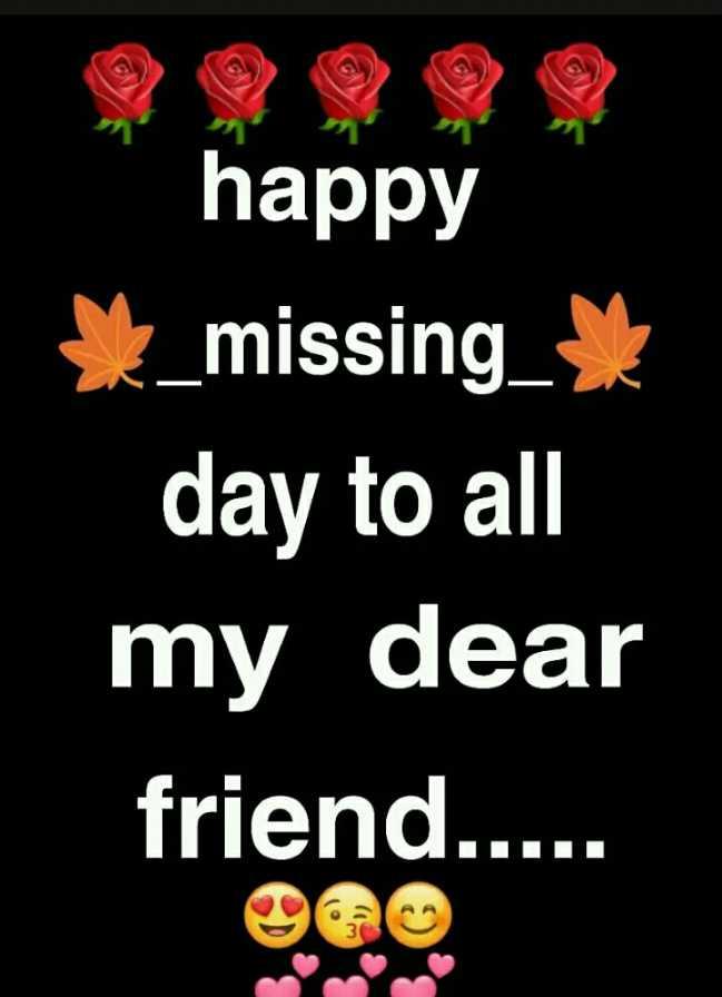 😔हैप्पी मिसिंग डे - happy * _ missing _ \ day to all my dear friend . . . . . - ShareChat