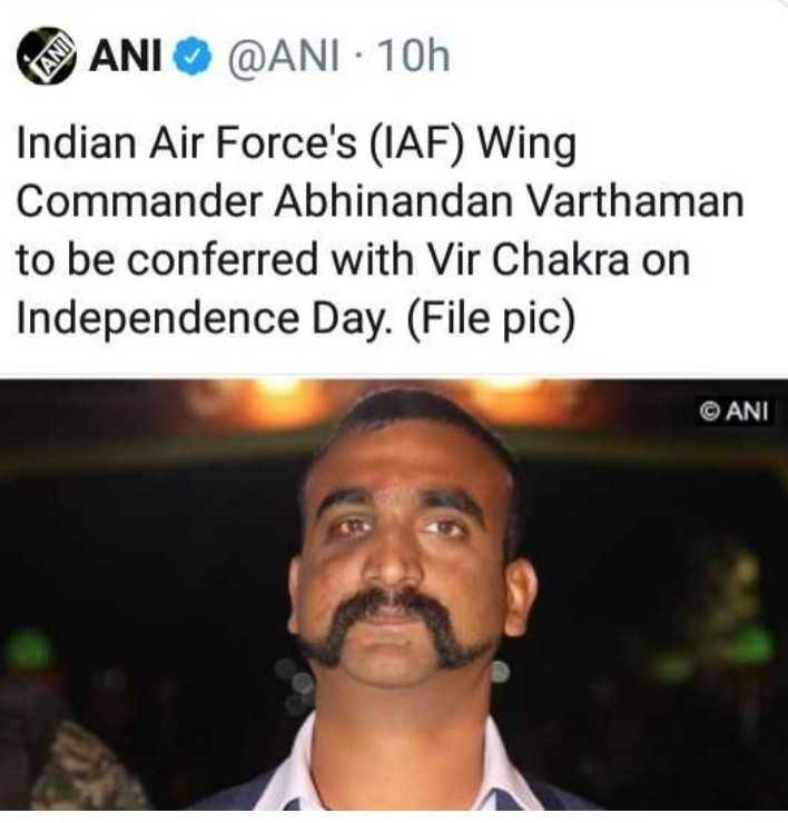🕊हैप्पी स्वतंत्रता दिवस - ANI @ ANI · 10h Indian Air Force ' s ( IAF ) Wing Commander Abhinandan Varthaman to be conferred with Vir Chakra on Independence Day . ( File pic ) © ANI - ShareChat