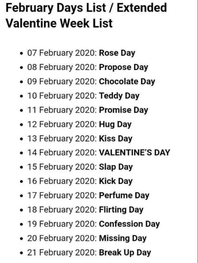 আমার ভ্যালেনটাইন 🧡 - February Days List / Extended Valentine Week List • 07 February 2020 : Rose Day • 08 February 2020 : Propose Day • 09 February 2020 : Chocolate Day • 10 February 2020 : Teddy Day • 11 February 2020 : Promise Day • 12 February 2020 : Hug Day • 13 February 2020 : Kiss Day • 14 February 2020 : VALENTINE ' S DAY • 15 February 2020 : Slap Day . 16 February 2020 : Kick Day • 17 February 2020 : Perfume Day • 18 February 2020 : Flirting Day • 19 February 2020 : Confession Day • 20 February 2020 : Missing Day • 21 February 2020 : Break Up Day - ShareChat