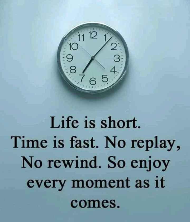 📚উপদেশ - Life is short . Time is fast . No replay , No rewind . So enjoy every moment as it comes . - ShareChat