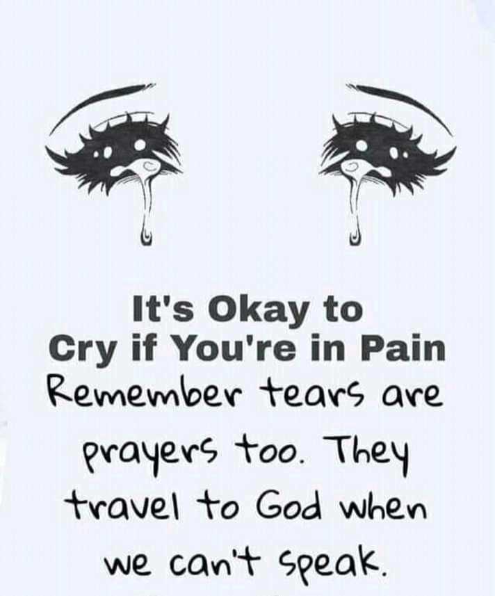 📚উপদেশ - It ' s Okay to Cry if you ' re in Pain Remember tears are prayers too . They travel to God when we can ' t speak . - ShareChat