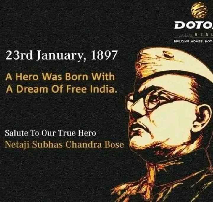 শুভ জন্মদিন নেতাজী সুভাষ চন্দ্র বোস - DOTO . Cold REAL BUILDING HOMES . NOT 23rd January , 1897 A Hero Was Born With A Dream Of Free India . Salute To Our True Hero Netaji Subhas Chandra Bose - ShareChat